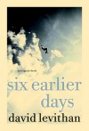 Six Earlier Days - David Levithan