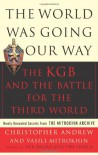 The World Was Going Our Way: The KGB and the Battle for The Third World, Vol. 2 - Christopher Andrew