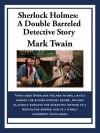 Sherlock Holmes: A Double Barreled Detective Story - Mark Twain