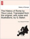 The History of Rome by Titus Livius. Translated from the original, with notes and illustrations, by G. Baker. - Livy,  George A.M. Baker