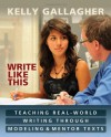 Write Like This: Teaching Real-World Writing Through Modeling and Mentor Texts - Kelly Gallagher
