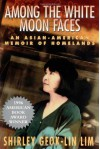 Among the White Moon Faces: An Asian-American Memoir of Homelands - Shirley Geok-Lin Lim