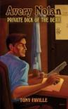 Avery Nolan: Private Dick of the Dead - Tony E. Faville