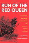 Run of the Red Queen: Government, Innovation, Globalization, and Economic Growth in China - Dan Breznitz, Michael Murphree