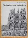 Sie bauten eine Kathedrale - David Macaulay