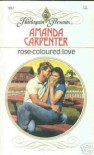 Rose-Coloured Love - Amanda Carpenter