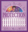 Silver's Spells for Protection (Silver's Spells Series) - Silver RavenWolf