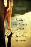 Under the Mercy Trees - Heather Newton