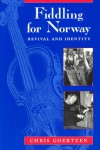 Fiddling for Norway: Revival and Identity - Chris Goertzen