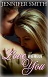 Love Without You - Jennifer          Smith