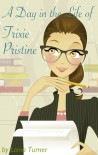 A Day in the Life of Trixie Pristine - Laina Turner