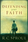 Defending Your Faith: An Introduction to Apologetics - R.C. Sproul