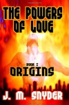 The Powers of Love, Book I: Origins - J.M. Snyder
