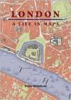 London: A Life in Maps - Peter Whitfield