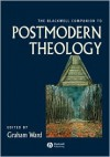 The Blackwell Companion to Postmodern Theology - Graham Ward