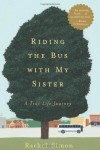 Riding the Bus with My Sister: A True Life Journey - Rachel Simon