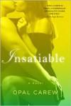 Insatiable: A Novel - Opal Carew