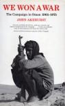 We Won A War: The Campaign In Oman 1965 1975 - John Akehurst