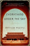 Everything Under the Sky: A Novel - Matilde Asensi