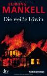 Die Weisse Löwin - Henning Mankell, Erik Gloßmann
