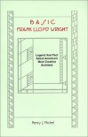 Basic Frank Lloyd Wright: Legend and Fact about America's Most Creative Architect - Henry J. Michel