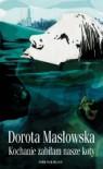 Kochanie, zabiłam nasze koty - Dorota Masłowska