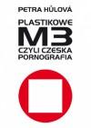 Plastikowe M3, czyli czeska pornografia - Petra Hůlová
