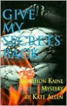 Give My Secrets Back: Alison Kaine Mystery - Kate Allen