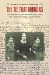 The Tie That Bound Us: The Women of John Brown's Family and the Legacy of Radical Abolitionism - Bonnie Laughlin-Schultz