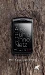 Ohne Netz: Mein halbes Jahr offline - Alex Rühle