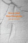 How To Read Maya Hieroglyphs - John Montgomery