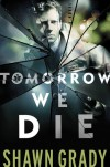Tomorrow We Die - Shawn Grady
