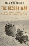 Desert War Trilogy: The Classic Trilogy on the North African Campaign 1940-43 - Alan Moorehead