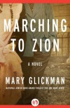 Marching to Zion: A Novel - Mary Glickman