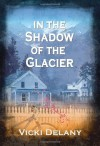 In the Shadow of the Glacier - Vicki Delany