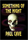 Something Of The Night - Paul Cave