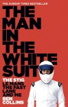 The Man in the White Suit: The Stig, Le Mans, The Fast Lane and Me - Ben Collins