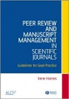 Peer Review and Manuscript Management in Scientific Journals Guidelines for Good Practice - Irene Hames