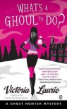 What's a Ghoul to Do? (Ghost Hunter Mystery, #1) - Victoria Laurie