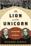 The Lion and the Unicorn: Gladstone vs. Disraeli - Richard Aldous