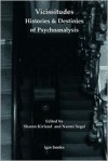 Vicissitudes: Histories and Destinies of Psychoanalysis - Naomi Segal, Sharon Kivland