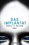 Das Implantat - Daniel H. Wilson
