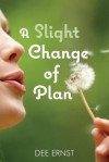 A Slight Change of Plan - Dee Ernst