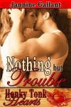 Nothing But Trouble - Jannine Gallant