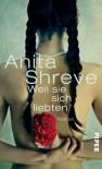 Weil sie sich liebten: Roman - Anita Shreve