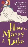 How To Marry A Duke - Sandy Blair;Debbie Raleigh;Regan Allen