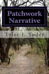 Patchwork Narrative : A Slim Volume of Poetry - Tyler Yoder