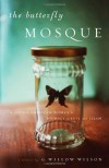 The Butterfly Mosque: A Young American Woman's Journey to Love and Islam - Willow Wilson