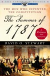 The Summer of 1787: The Men Who Invented the Constitution - David O. Stewart