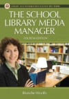 The School Library Media Manager (Library and Information Science Text Series) - Blanche Woolls